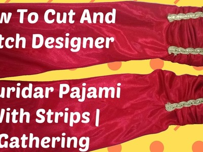How To Cut And Stitch Designer Churidar Pajami With Strips | Gathering