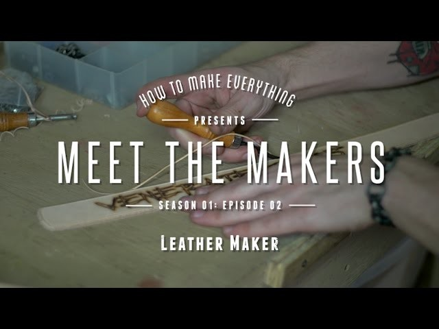 Kyle the Leather Maker | Meet the Makers | How to Make Everything: