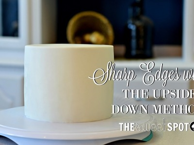 How to do the Upside Down Method for Sharp Cake Edges. The Sweet Spot
