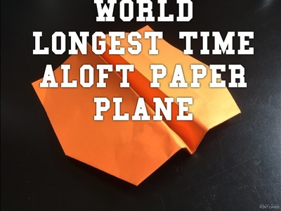 How to Make World Longest Time Aloft Paper Plane - The Glider (step-by-step instructions)
