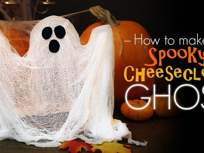 Spooky Cheesecloth Ghost - How to