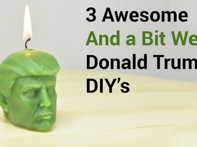 3 Awesome and a Bit Weird Donald Trump Diy's