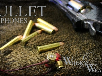 DIY Headphones - Bullet earphones - Whisky and Weapons - How to make bullet earbuds