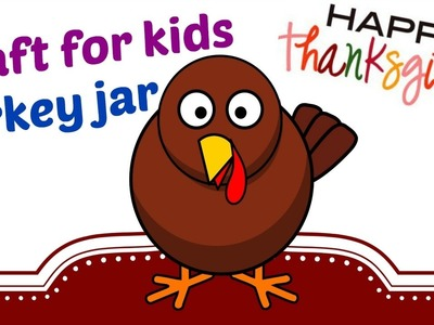 Thanksgiving day and Crafts for kids. Thanksgiving turkey jar. DIY for kids and DIY ideas.