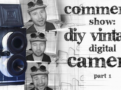 Comments Show: DIY Vintage Raspberry Pi Camera - Part 2