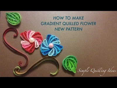 Art & Craft: DIY How to make a Quilled Gradient Flower New pattern