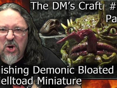 Finishing  Demonic Bloated Helltoad Giant Miniature (DM's Craft #150 Part 2)