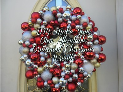 DIY:  How To Create Your Own Affordable Ornament Christmas Wreath