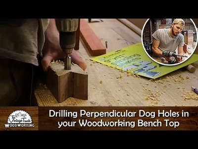 DIY- Drilling Perpendicular Dog Holes in your Woodworking Bench Top