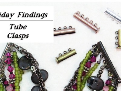 Friday Findings-Using Tube Clasps In Your Bracelets & Jewelry