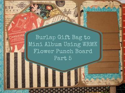Burlap Gift Bag Mini Album Feat WRMK Flower Punch Board Part 5
