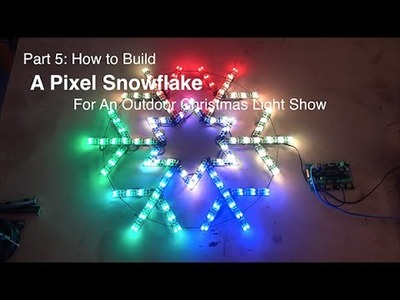 Part 5: How to build a Pixel Snowflake for an outdoor Christmas light show