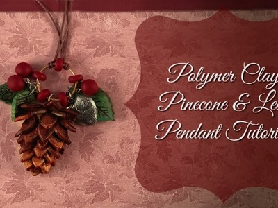 Polymer Clay Pinecone & Leaf Pendant Tutorial