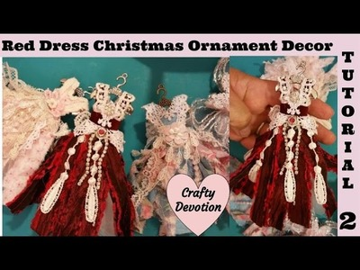 Tutorial #2 Red Dress tattered Christmas Ornament Decor, shabby chic tutorial by Crafty Devotion