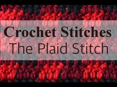 Crochet Plaid: How to Work the Plaid Stitch