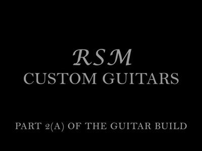How to build a guitar with RSM Custom Guitars part 2(a)