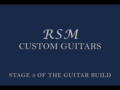 How to build a guitar with RSM Custom Guitars (part 3)