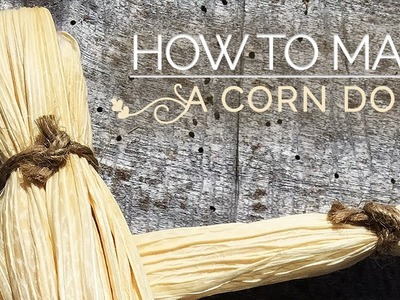 How To Make A Corn Dolly • (Corn Husk Doll)
