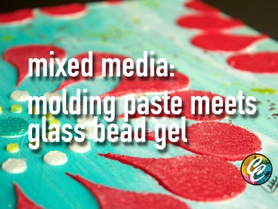 Mixed media : molding paste meets glass bead gel