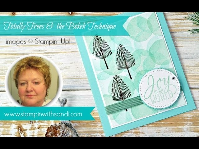 Totally Trees and the Bokeh Technique by Stampin Up Demonstrator Sandi MacIver