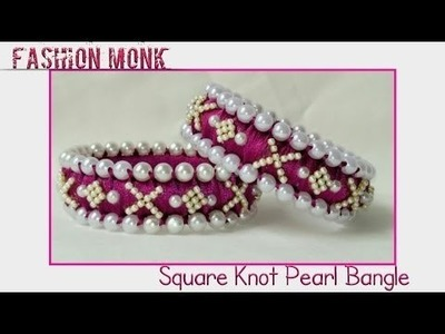 How To Make Square Knot Bangle| DIY Pearl Bangle |Fashion Monk Tutorial | Time-Lapse