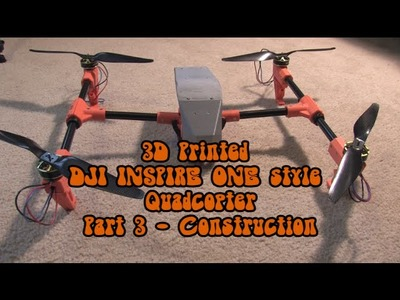 "Part 3: 3D Printed ""DJI Inspire One""-style DIY Quadcopter - Construction"
