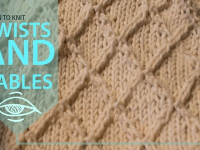 Beginners guide to knitting twists and cables | with and without a cable needle