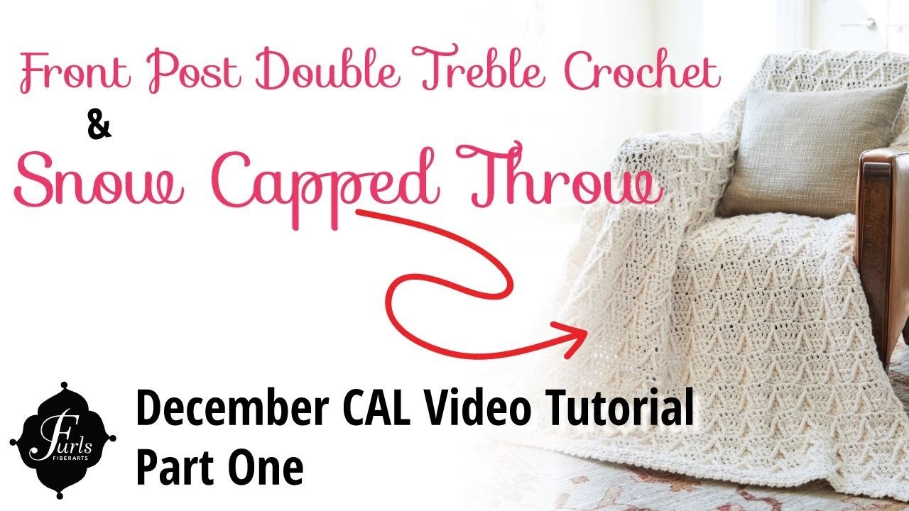 How to Crochet Tutorial: Snow Capped Throw Part 1, Front Post Double Treble Crochet