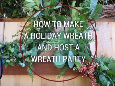 HOW TO MAKE A HOLIDAY WREATH & HOST A WREATH PARTY