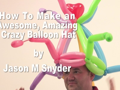 How To Make an Awesome, Crazy, Fun Balloon Hat