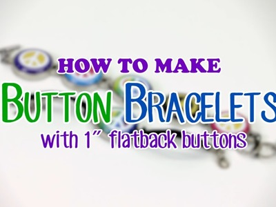 """How to Make Button Bracelets with Interchangeable 1"""" Flat Back Charms"""