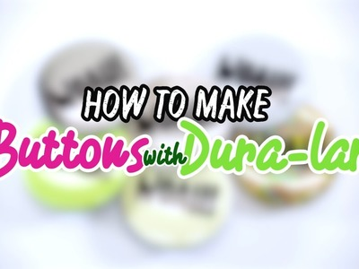 How to Make Buttons with Dura-Lar