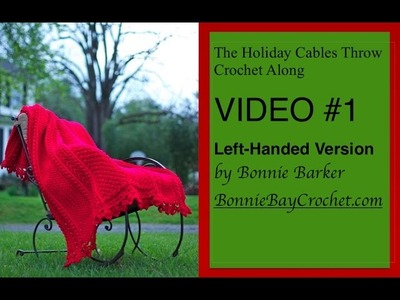 The Holiday Cables Throw Crochet Along by Bonnie Barker, LEFT-HANDED VERSON, VIDEO #1