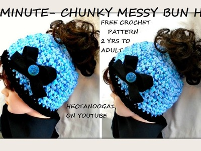 FREE crochet pattern, 30 MINUTE CROCHET CHUNKY STYLE MESSY BUN HAT, 2 yrs to adult, elastic top