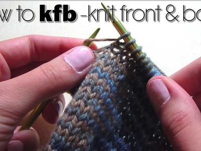 How to kfb (knit front & back)