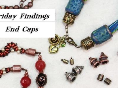 How to Use End Caps in Your Jewelry-Friday Findings