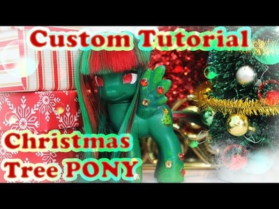 TRANSFORMATION! Christmas Tree My Little Pony Custom Tutorial! OOAK DIY | MLPcandy