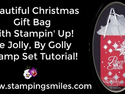 Beautiful Christmas Gift Bag with Stampin' Up! Be Jolly, By Golly Tutorial