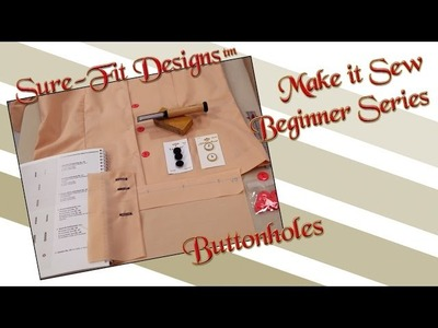 Tutorial 25 Beginning Sewing Series Make it Sew – Sewing Buttonholes by Sure-Fit Designs™