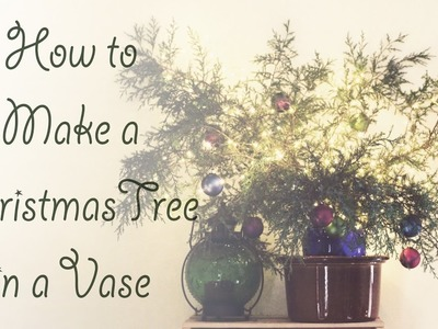 How to Make a Christmas Tree in a Vase - Holiday Decorating Tutorial