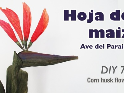 How to make corn husk flowers 70. Como hacer flor de hoja de maiz ave del paraíso