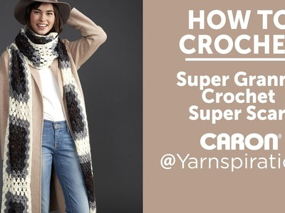 How To Crochet A Super Scarf: Granny Scarf