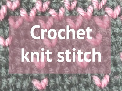 HOW TO CROCHET THE KNIT STITCH (OR WAISTCOAT STITCH)