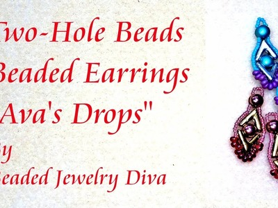 Beaded Earrings Tutorial - Two Hole Beads Beaded Earrings -- Ava's Drops