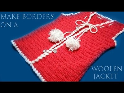 How to make Borders on a Woolen Jacket. Crochet Woolen Jacket