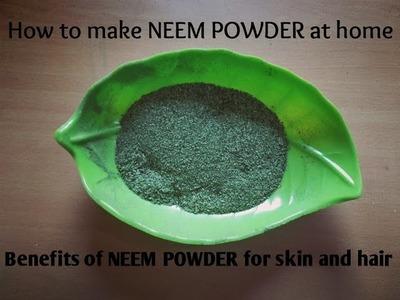How to make Neem POWDER at home | benefits of neem powder