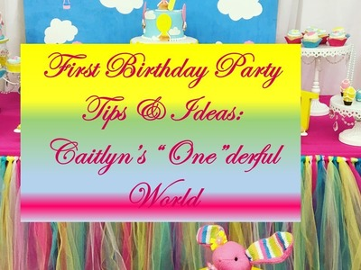 """First Birthday Party Tips & Ideas:  Caitlyn's """"One""""derful World"""