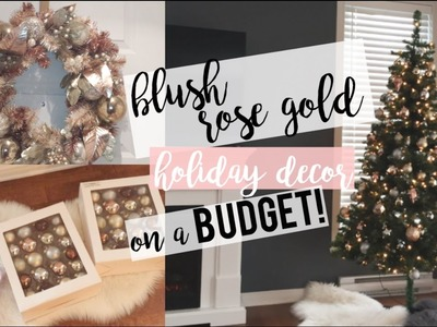 ROSE GOLD HOLIDAY DECOR ON A BUDGET! | DECORATE WITH ME!