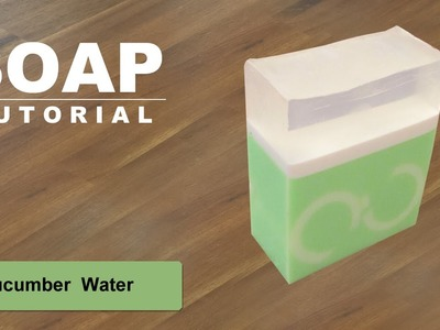 Cucumber Water, Melt and Pour Soap Tutorial