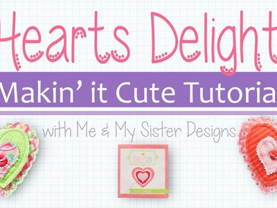 Heart's Delight Featuring Makin' it Cute Templates Perfect For Valentine's Day!